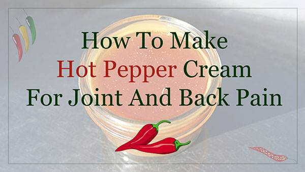 How To Make Hot Pepper Cream For Joint And Back Pain